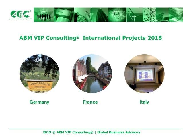 2019 � ABM VIP Consulting� | Global Business Advisory ABM VIP Consulting� International Projects 2018 Germany France Italy