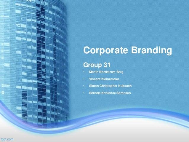 Corporate Branding  Group 31  • Martin Nordstrøm Berg  • Vincent Kleinemeier  • Simon Christopher Kubasch  • Belinda Krist...