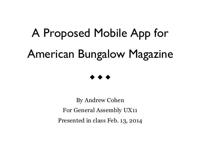A Proposed Mobile App for American Bungalow Magazine u u u By Andrew Cohen For General Assembly UX11 Presented in class...