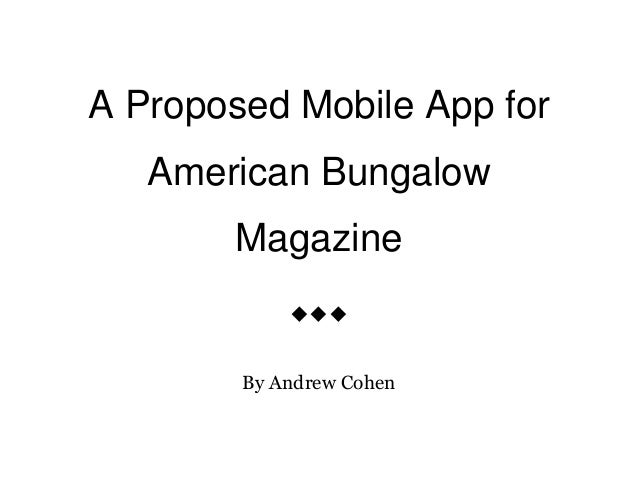 A Proposed Mobile App for American Bungalow Magazine    By Andrew Cohen
