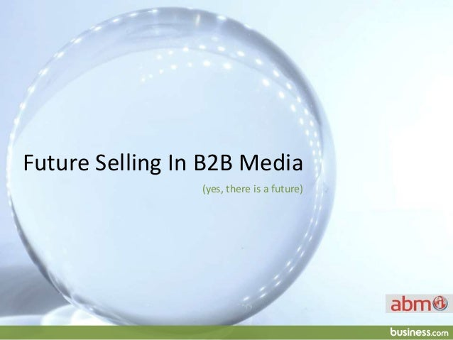 Future Selling In B2B Media  (yes, there is a future)