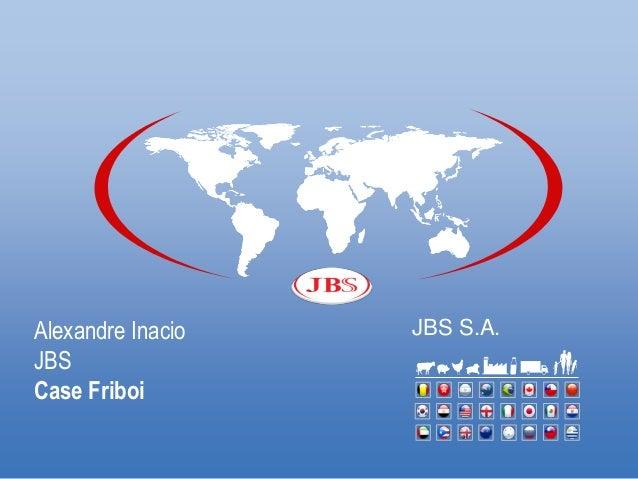 Alexandre Inacio JBS Case Friboi JBS S.A.