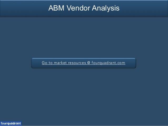 Go to market resources @ fourquadrant.com ABM Vendor Analysis