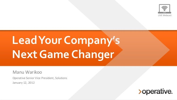 LIVE WebcastLead Your Company'sNext Game ChangerManu WarikooOperative Senior Vice President, SolutionsJanuary 12, 2012