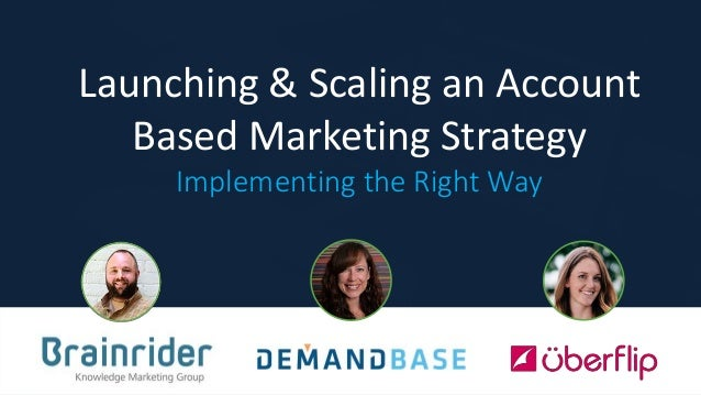 Launching & Scaling an Account Based Marketing Strategy Implementing the Right Way