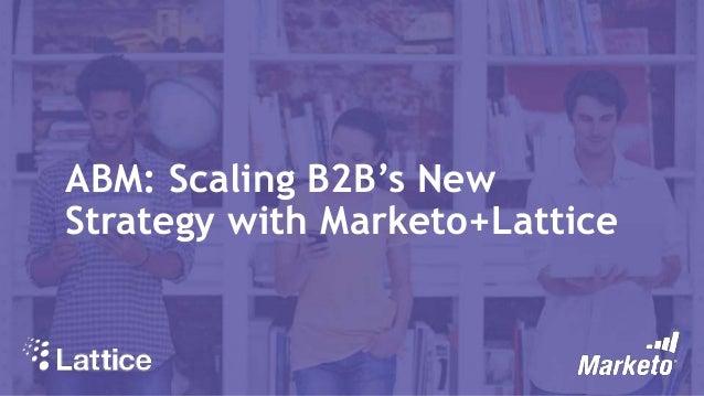 Account-Based Marketing: Scaling B2B's New Strategy with Marketo & Lattice