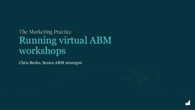 Chris Burke, Senior ABM strategist Running virtual ABM workshops