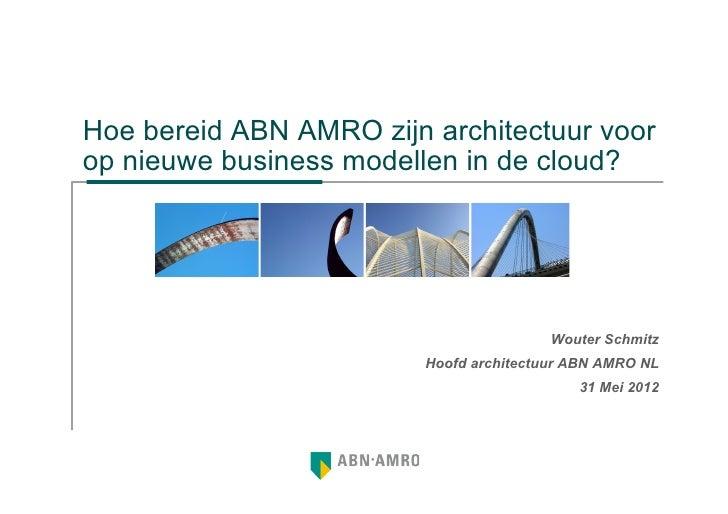 Hoe bereid ABN AMRO zijn architectuur voorop nieuwe business modellen in de cloud?                                        ...