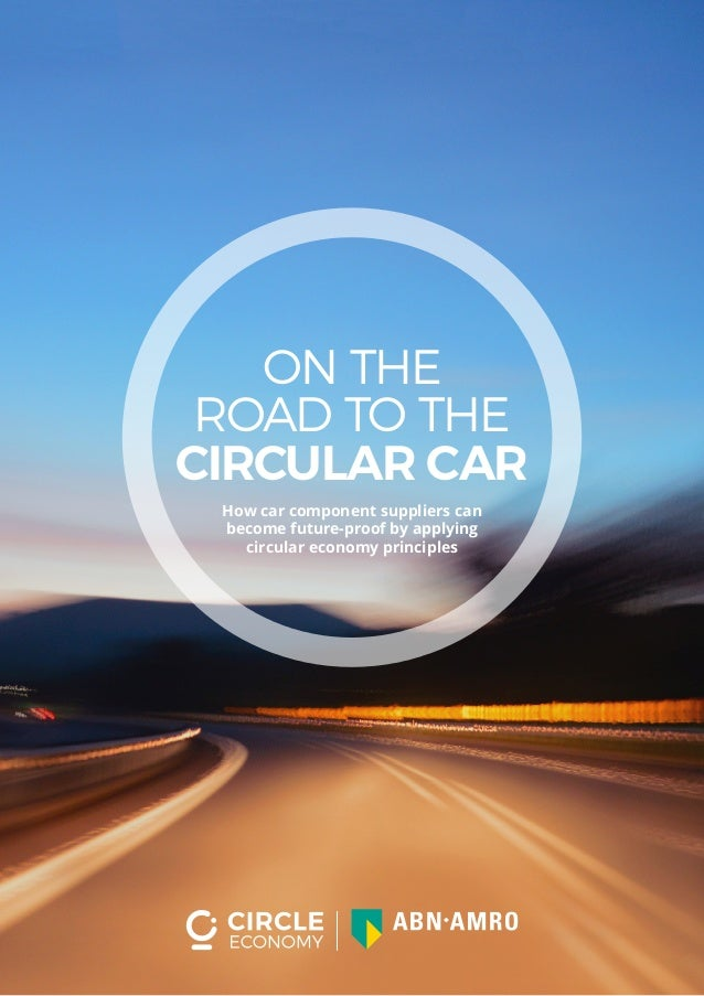 ON THE ROAD TO THE CIRCULAR CAR How car component suppliers can become future-proof by applying circular economy principles