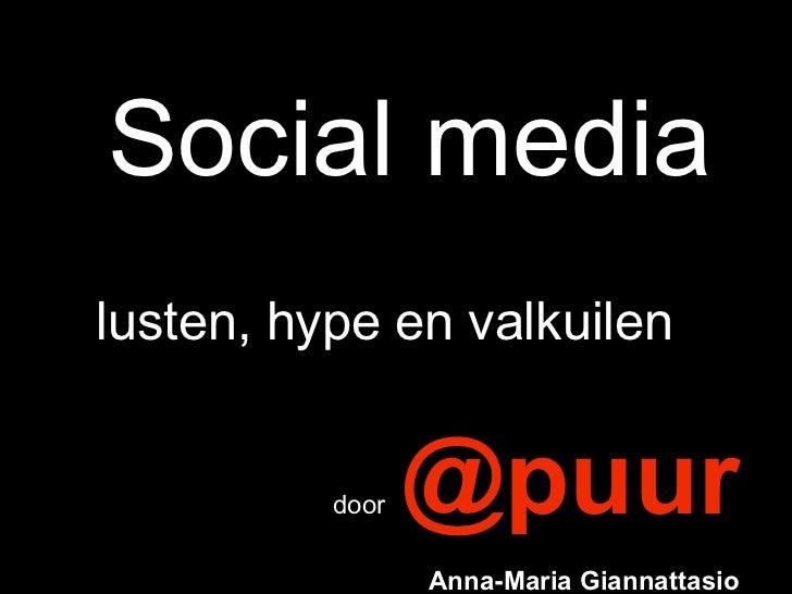 Social media   lusten, hype en valkuilen     door   @puur   Anna-Maria Giannattasio