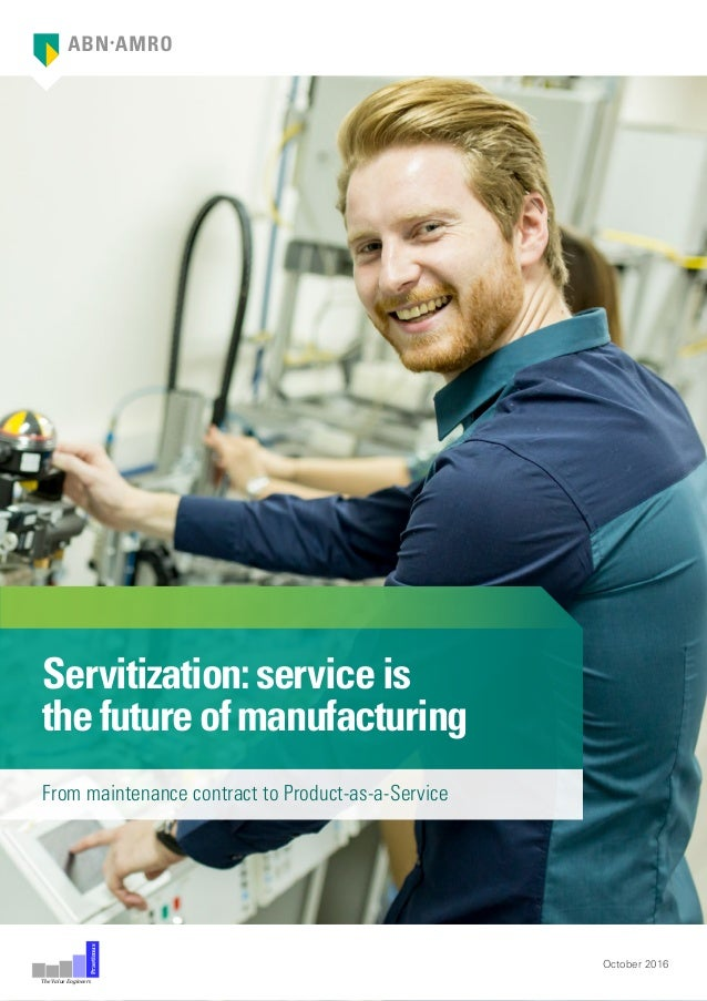 Servitization:serviceis thefutureofmanufacturing October 2016 The Value Engineers Praetimus From maintenance contract to P...