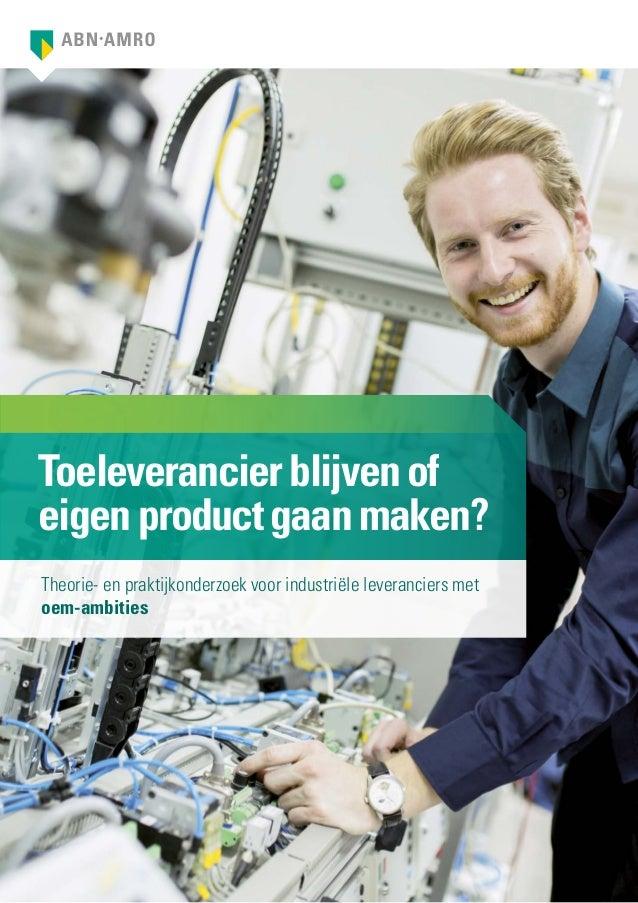 Toeleverancierblijvenof eigenproductgaanmaken? Theorie- en praktijkonderzoek voor industriële leveranciers met oem-ambities