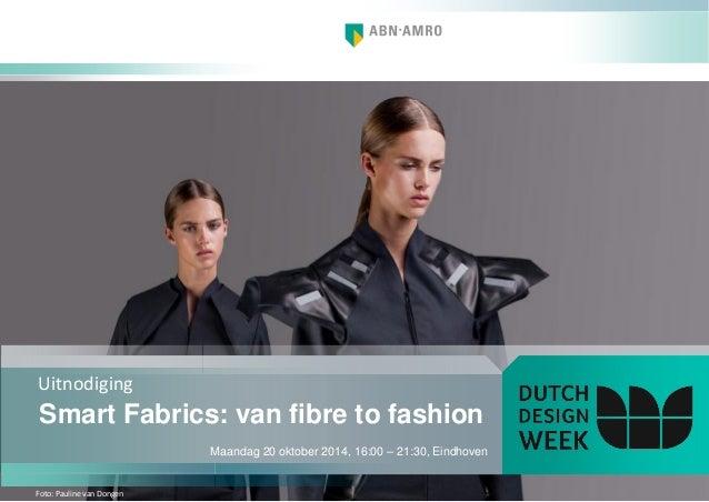 Uitnodiging  Maandag 20 oktober 2014, 16:00 – 21:30, Eindhoven  Smart Fabrics: van fibre to fashion  Foto: Pauline van Don...
