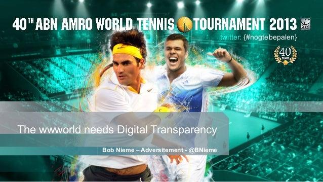 Bob Nieme – Adversitement - @BNiemeThe wwworld needs Digital Transparencytwitter: {#nogtebepalen}