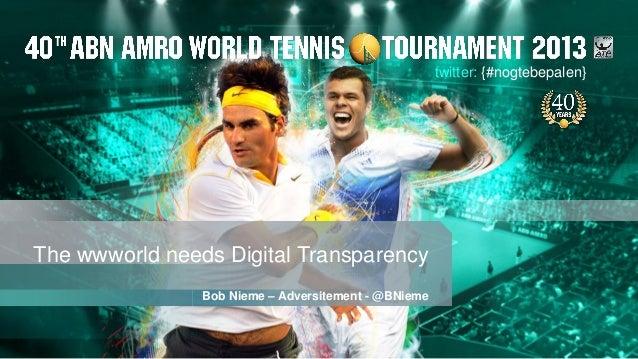 twitter: {#nogtebepalen}The wwworld needs Digital Transparency                Bob Nieme – Adversitement - @BNieme