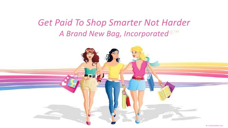 Get Paid To Shop Smarter Not Harder<br />A Brand New Bag, Incorporated<br />