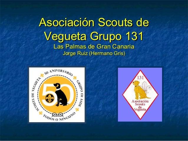 Asociación Scouts de Vegueta Grupo 131  Las Palmas de Gran Canaria    Jorge Ruiz (Hermano Gris)