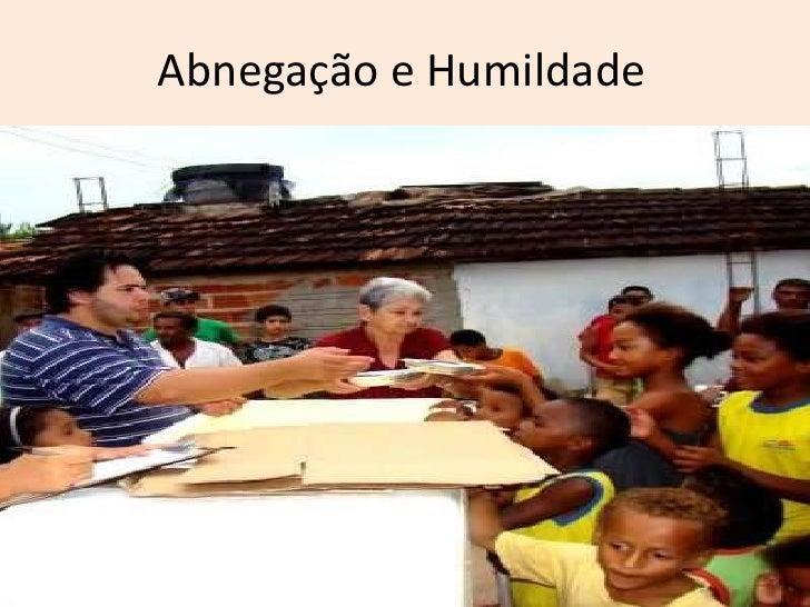 Abnegação e Humildade<br />