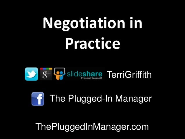 Negotiation in Practice TerriGriffith The Plugged-In Manager  ThePluggedInManager.com
