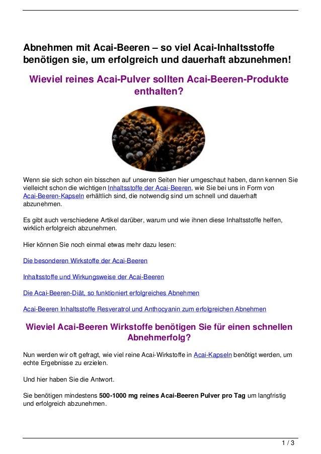 Abnehmen mit Acai-Beeren – so viel Acai-Inhaltsstoffebenötigen sie, um erfolgreich und dauerhaft abzunehmen!  Wieviel rein...