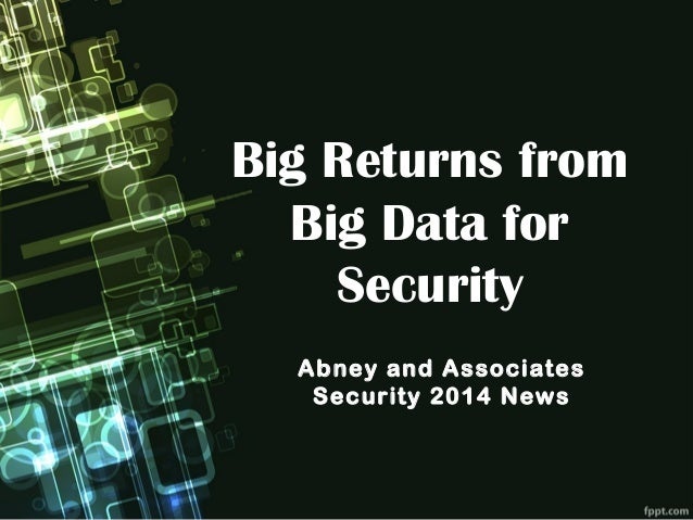 Big Returns from Big Data for Security Abney and Associates Security 2014 News