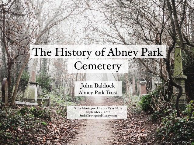 The History of Abney Park Cemetery Photo by Linn Wiberg John Baldock Abney Park Trust Stoke Newington History Talks No. 4 ...