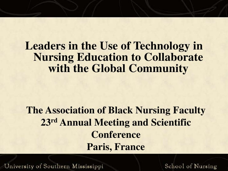Leaders in the Use of Technology in Nursing Education to Collaborate with the Global Community<br />The Association of Bla...