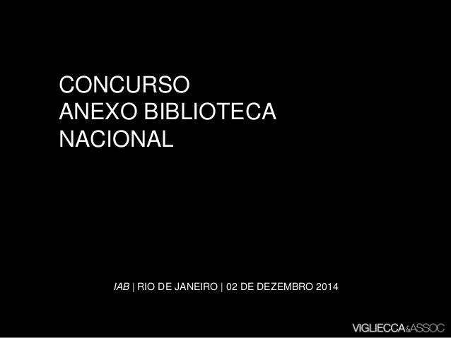 CONCURSO  ANEXO BIBLIOTECA  NACIONAL  IAB| RIO DE JANEIRO | 02 DE DEZEMBRO 2014