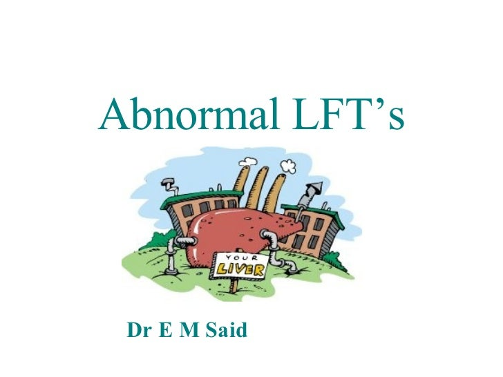 Abnormal LFT's Dr E M Said