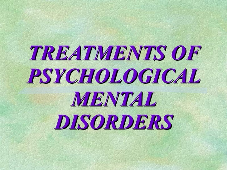 TREATMENTS OF PSYCHOLOGICAL MENTAL DISORDERS