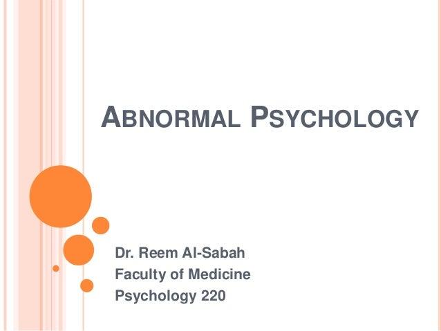 ABNORMAL PSYCHOLOGYDr. Reem Al-SabahFaculty of MedicinePsychology 220