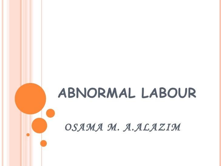 ABNORMAL LABOUR OSAMA M. A.ALAZIM