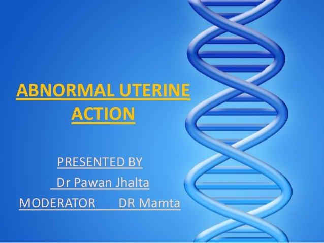 ABNORMAL UTERINEACTIONPRESENTED BYDr Pawan JhaltaMODERATOR DR Mamta