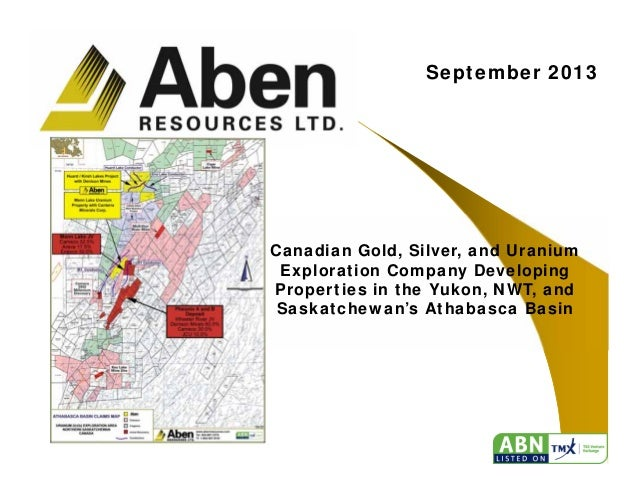 1 September 2013 Canadian Gold, Silver, and Uranium Exploration Company Developing Properties in the Yukon, NWT, and Saska...
