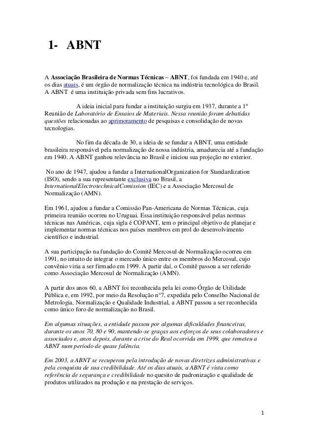 1 1- ABNT A Associação Brasileira de Normas Técnicas – ABNT, foi fundada em 1940 e, até os dias atuais, é um órgão de norm...