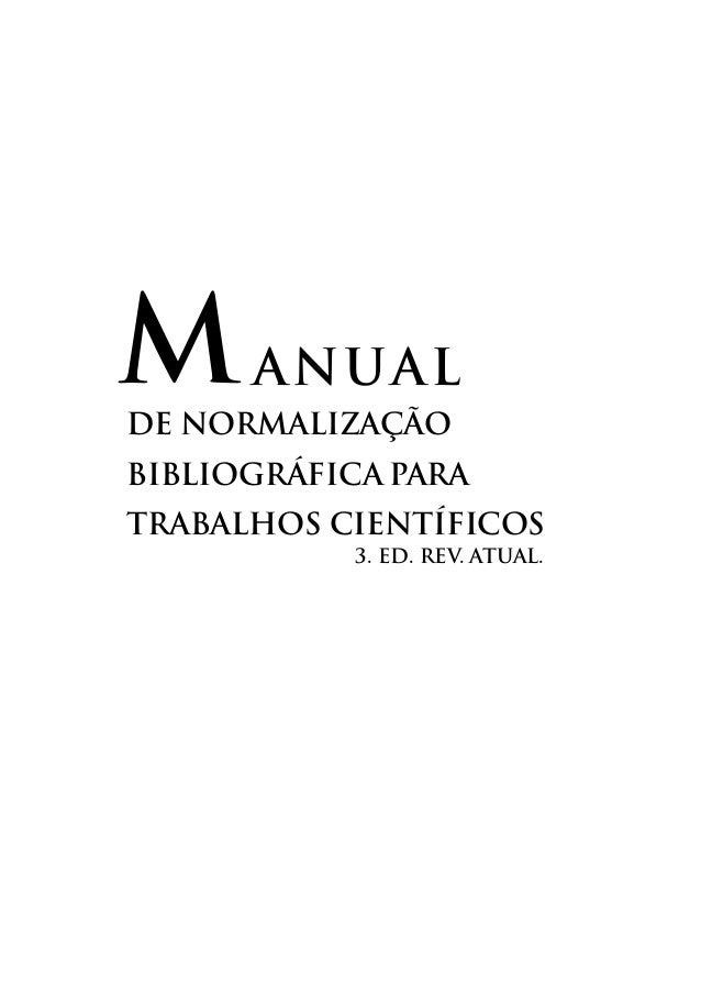 ANUAL DE NORMALIZAÇÃO BIBLIOGRÁFICA para TRABALHOS CIENTÍFICOS M 3. Ed. rev. atual.