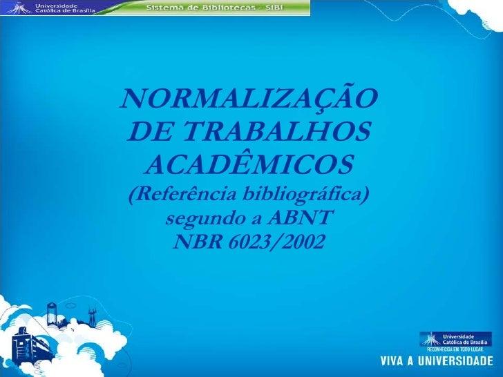 NORMALIZAÇÃODE TRABALHOS ACADÊMICOS(Referência bibliográfica)    segundo a ABNT     NBR 6023/2002