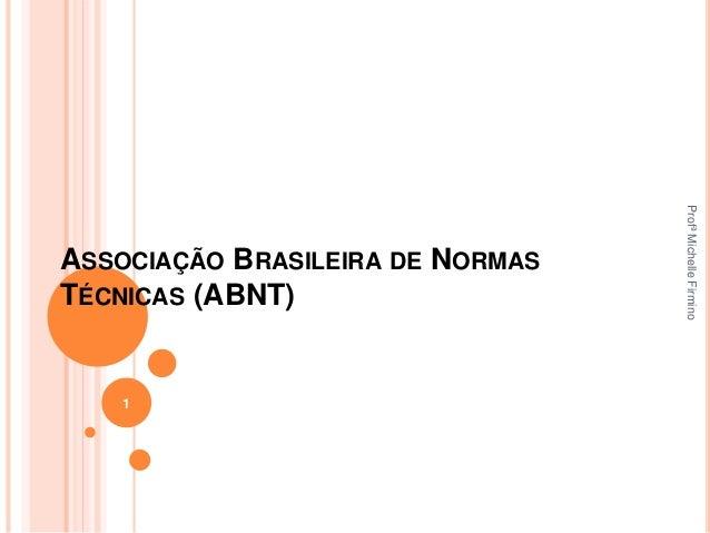 ASSOCIAÇÃO BRASILEIRA DE NORMAS TÉCNICAS (ABNT) 1 ProfªMichelleFirmino