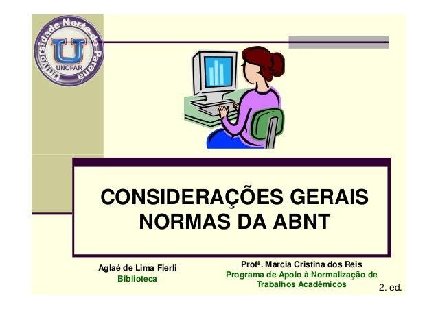 CONSIDERAÇÕES GERAIS   NORMAS DA ABNTAglaé de Lima Fierli      Profª. Marcia Cristina dos Reis                       Progr...