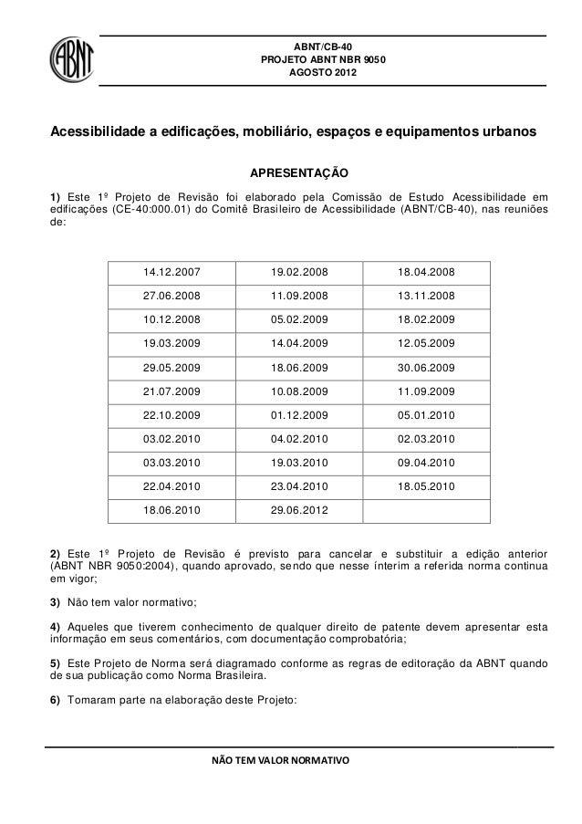 ABNT/CB-40 PROJETO ABNT NBR 9050 AGOSTO 2012 NÃO TEM VALOR NORMATIVO Acessibilidade a edificações, mobiliário, espaços e e...