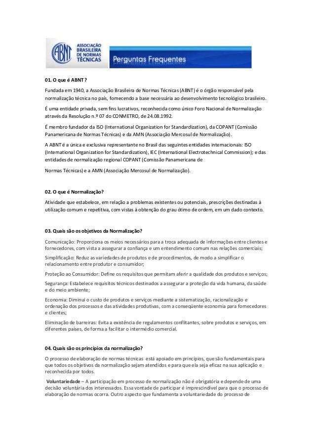 01. O que é ABNT ? Fundada em 1940, a Associação Brasileira de Normas Técnicas (ABNT) é o órgão responsável pela normaliza...