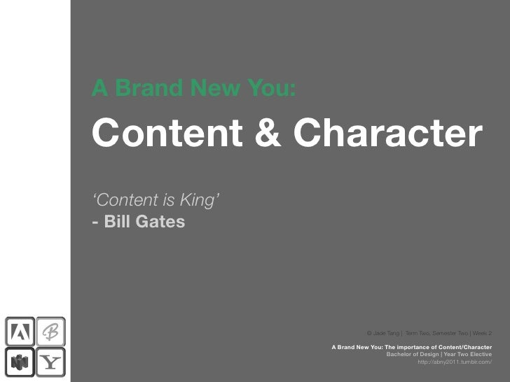 A Brand New You:Content & Character'Content is King'- Bill Gates                                © Jade Tang | Term Two, Se...