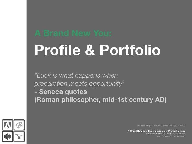 "A Brand New You:Profile & Portfolio""Luck is what happens whenpreparation meets opportunity""- Seneca quotes(Roman philosoph..."