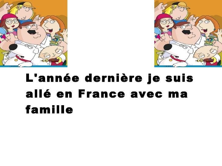 L'année   dernière  je suis  allé  en France avec ma famille
