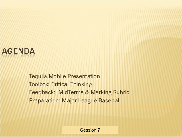 Critical Thinking Toolbox Tequila Mobile Presentation Toolbox: Critical Thinking Feedback: MidTerms & Marking Rubric Prepa...