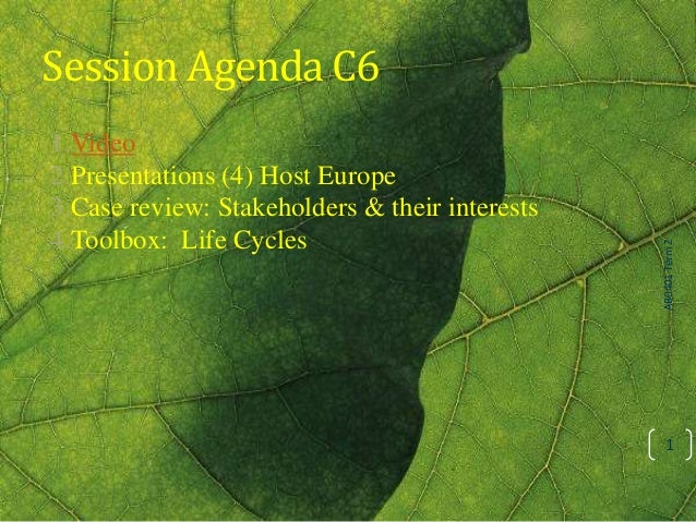 Session Agenda C6 1.Video 2.Presentations (4) Host Europe 3.Case review: Stakeholders & their interests 4.Toolbox: Life Cy...