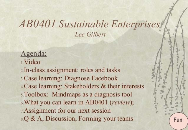 AB0401 Sustainable Enterprises Lee Gilbert Agenda: 1.Video 2.In-class assignment: roles and tasks 3.Case learning: Diagnos...