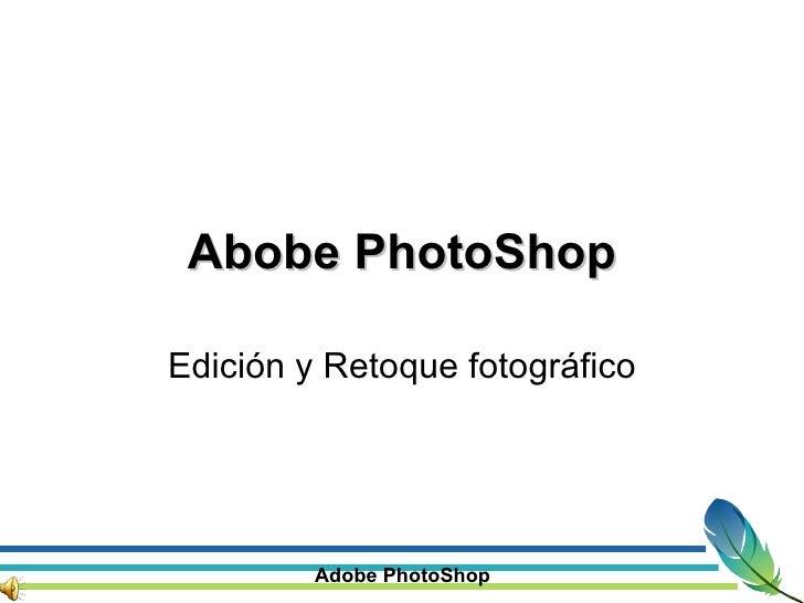 Abobe PhotoShop Edición y Retoque fotográfico