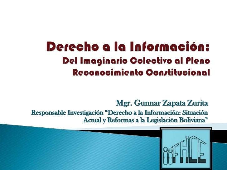 """Mgr. Gunnar Zapata ZuritaResponsable Investigación """"Derecho a la Información: Situación                  Actual y Reformas..."""