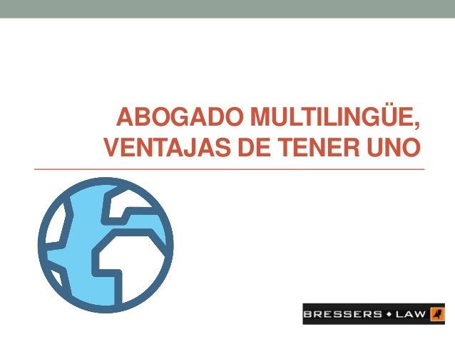 ABOGADO MULTILINGÜE, VENTAJAS DE TENER UNO